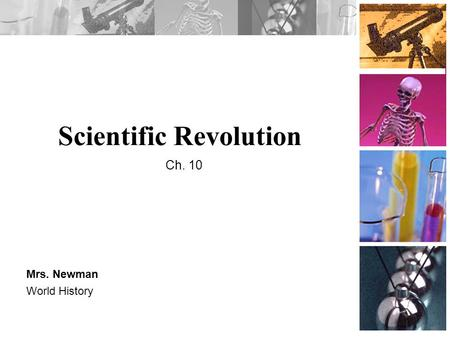 Scientific Revolution Mrs. Newman World History Ch. 10.