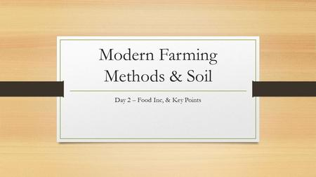 Modern Farming Methods & Soil Day 2 – Food Inc, & Key Points.