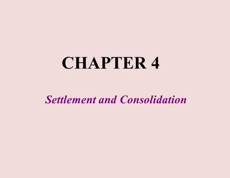 Settlement and Consolidation CHAPTER 4. §4 Settlement and Consolidation § 4.1 General § 4.2 Oedometer test § 4.3 Preconsolidation pressure § 4.4 Consolidation.