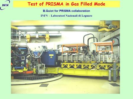 Test of PRISMA in Gas Filled Mode B.Guiot for PRISMA collaboration INFN – Laboratori Nazionali di Legnaro.