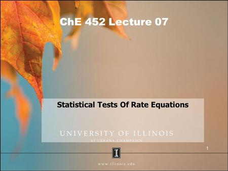 ChE 452 Lecture 07 Statistical Tests Of Rate Equations 1.