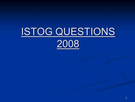 1 ISTOG QUESTIONS 2008. 2 3 ISTOG QUESTIONS-2008 1. IST Program Plan Submittals to Regulators: Prior to OM-2001, and going back to ASME Section XI, there.