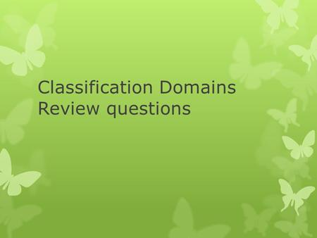 Classification Domains Review questions. 1.What is the largest classification category used today by scientists? a.Kingdomc. Species b.Domaind. Genus.