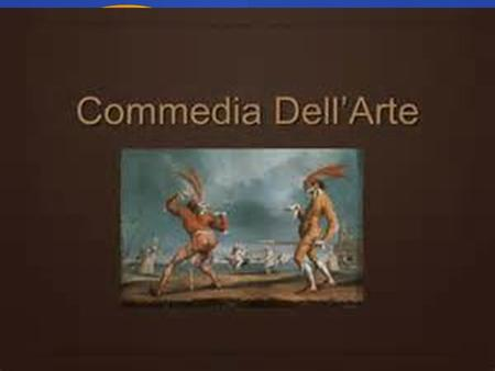 COMMEDIA DELL'ARTE THE BEGINNING OF IMPROVISATION.