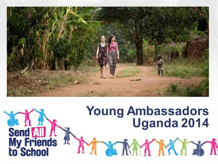 Young Ambassadors Uganda 2014. Maisie le Masurier and Rebecca Unwin – the 2014 Young Ambassadors for the Send My Friend to School campaign – visited Uganda.