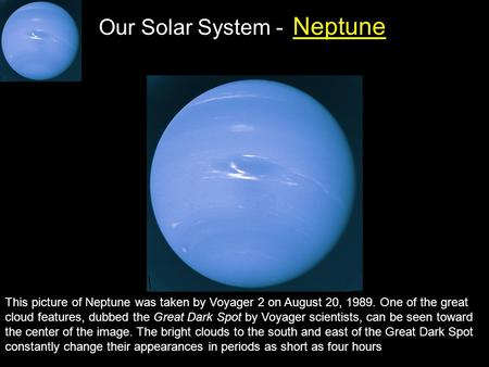 Http://www.solarviews.com/cap/nep/neptunes.htm This picture of Neptune was taken by Voyager 2 on August 20, 1989. One of the great cloud features, dubbed.