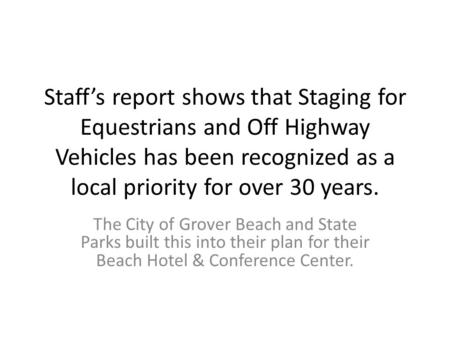 Staff's report shows that Staging for Equestrians and Off Highway Vehicles has been recognized as a local priority for over 30 years. The City of Grover.