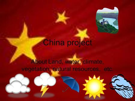 China project About Land, water, climate, vegetation, natural resources, etc.