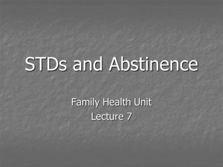 STDs and Abstinence Family Health Unit Lecture 7.