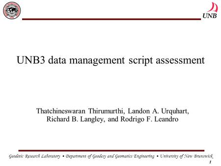 Geodetic Research Laboratory Department of Geodesy and Geomatics Engineering University of New Brunswick 1 UNB3 data management script assessment Thatchineswaran.