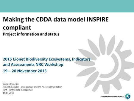 Making the CDDA data model INSPIRE compliant Project information and status 2015 Eionet Biodiversity Ecosystems, Indicators and Assessments NRC Workshop.