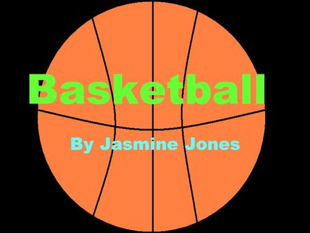 Basketball By Jasmine Jones. Facts Basketball was invented in December 1891 by Canadian Clergyman (an Educator) and James Naismith (a Physician)