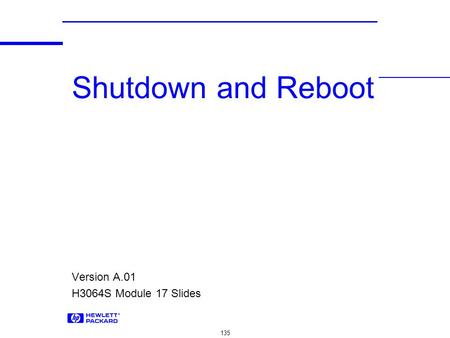 135 Shutdown and Reboot Version A.01 H3064S Module 17 Slides.
