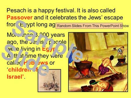 Pesach is a happy festival. It is also called Passover and it celebrates the Jews' escape from Egypt long ago. More than 3,000 years ago, the Jewish people.