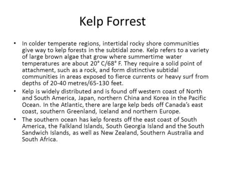 Kelp Forrest In colder temperate regions, intertidal rocky shore communities give way to kelp forests in the subtidal zone. Kelp refers to a variety of.