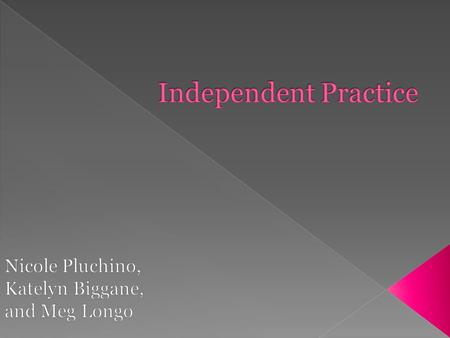  Definition of Independent Practice  Questions to consider  Methods  Opinions  Closure.