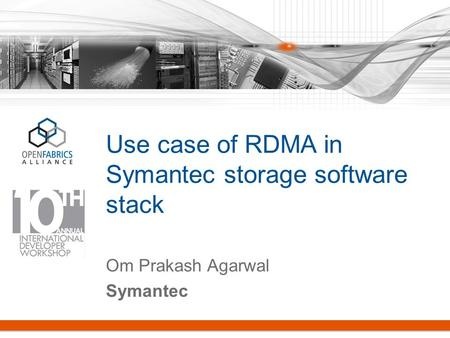Use case of RDMA in Symantec storage software stack Om Prakash Agarwal Symantec.
