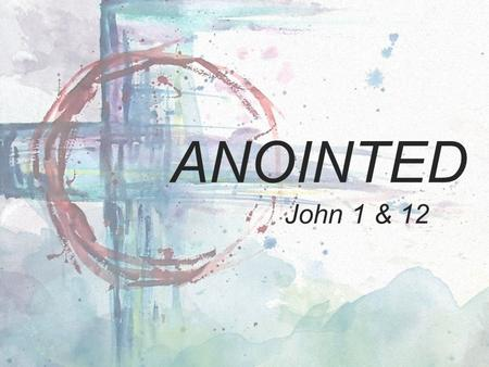 "ANOINTED John 1 & 12. ""Who do you say that I am?"""