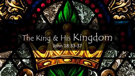 The King & His Kingdom John 18:33-37. The Conversation John 18:33-35 Pilate's task: assessing threats Pilate's task: assessing threats Jesus doesn't look.