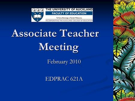 Associate Teacher Meeting February 2010 EDPRAC 621A.