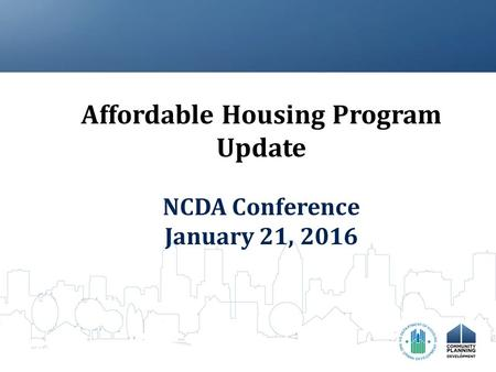 Affordable Housing Program Update NCDA Conference January 21, 2016.