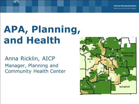 APA, Planning, and Health Anna Ricklin, AICP Manager, Planning and Community Health Center.
