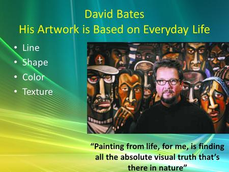 "David Bates His Artwork is Based on Everyday Life Line Shape Color Texture ""Painting from life, for me, is finding all the absolute visual truth that's."
