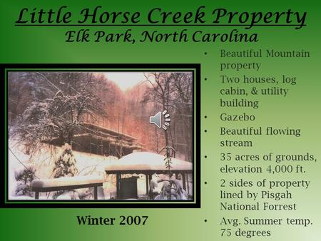 Little Horse Creek Property Elk Park, North Carolina Beautiful Mountain property Two houses, log cabin, & utility building Gazebo Beautiful flowing stream.