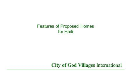 Features of Proposed Homes for Haiti City of God Villages International.
