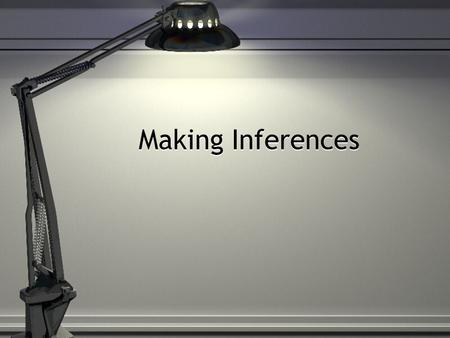 Making Inferences. What is an inference? Making a guess using all of the observations that you have made and the information that you know Drawing a conclusion.