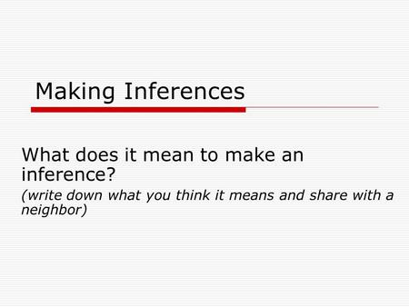 Making Inferences What does it mean to make an inference?