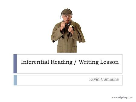Inferential Reading / Writing Lesson Kevin Cummins www.edgalaxy.com.