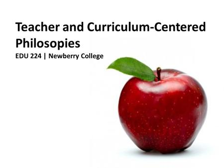 Teacher and Curriculum-Centered Philosopies EDU 224 | Newberry College.