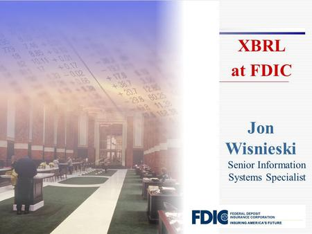 Jon Wisnieski Senior Information Systems Specialist XBRL at FDIC.