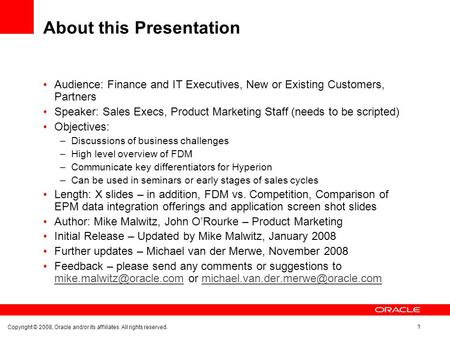 Copyright © 2008, Oracle and/or its affiliates. All rights reserved. 1 About this Presentation Audience: Finance and IT Executives, New or Existing Customers,
