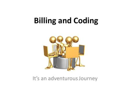 Billing and Coding It's an adventurous Journey. Class 5 Billing, Coding and Collections Part 1 2.
