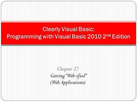 "Chapter 27 Getting ""Web-ified"" (Web Applications) Clearly Visual Basic: Programming with Visual Basic 2010 2 nd Edition."