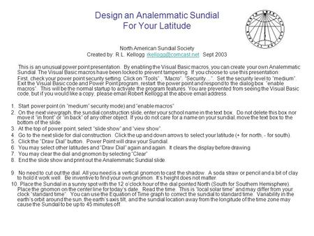 Design an Analemmatic Sundial For Your Latitude North American Sundial Society Created by: R.L. Kellogg Sept