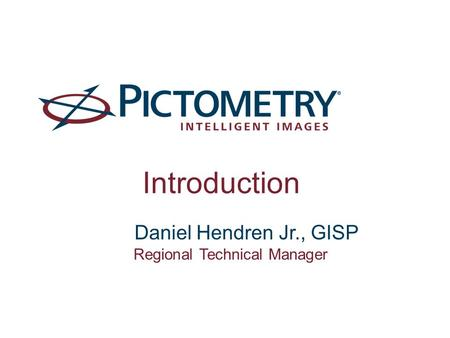 Daniel Hendren Jr., GISP Regional Technical Manager Introduction.