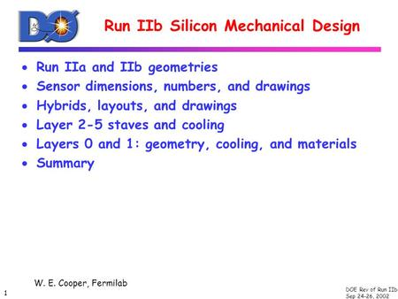 DOE Rev of Run IIb Sep 24-26, 2002 1 Run IIb Silicon Mechanical Design  Run IIa and IIb geometries  Sensor dimensions, numbers, and drawings  Hybrids,