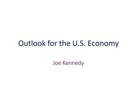 Outlook for the U.S. Economy Joe Kennedy. Is there a Trade-off Between Inflation and Unemployment?