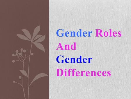 Gender Roles And Gender Differences. Gender-Role Standards and Stereotypes This social theory continues to be very controversial. This is a prime example.