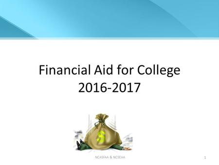 Financial Aid for College 2016-2017 NCASFAA & NCSEAA 1.