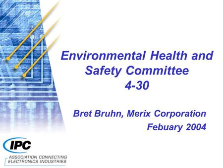 Environmental Health and Safety Committee 4-30 Bret Bruhn, Merix Corporation Febuary 2004.