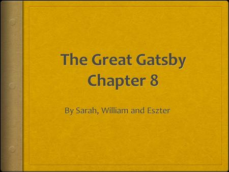 Summary  Chapter 8 is the chapter where the murder of Gatsby takes place. After a sleepless night, Nick goes over to Gatsby's to learn that nothing had.