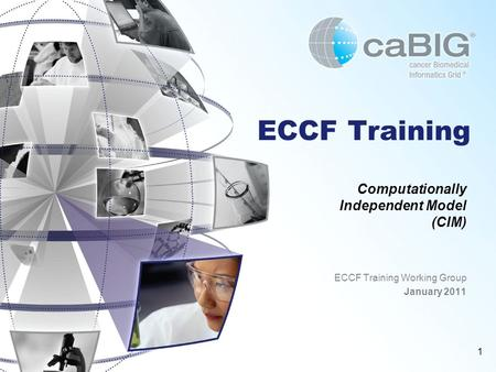 1 ECCF Training Computationally Independent Model (CIM) ECCF Training Working Group January 2011.