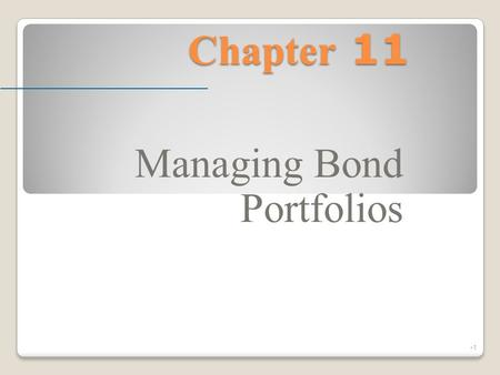 Chapter 11 Managing Bond Portfolios 1. McGraw-Hill/Irwin © 2004 The McGraw-Hill Companies, Inc., All Rights Reserved. Interest Rate Risk A change in market.