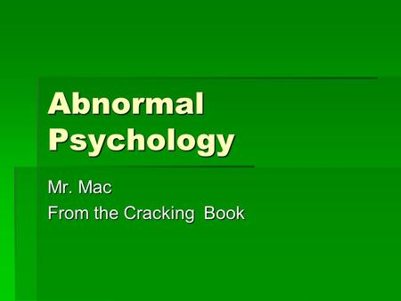 Abnormal Psychology Mr. Mac From the Cracking Book.