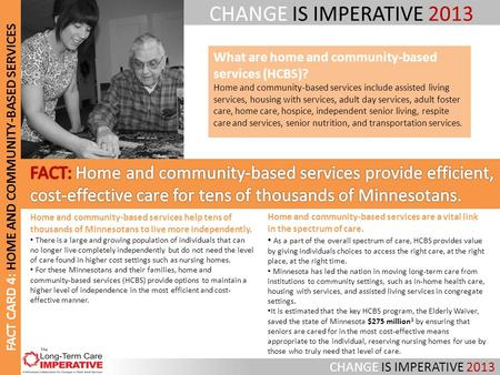 CHANGE IS IMPERATIVE 2013 FACT CARD 4: HOME AND COMMUNITY-BASED SERVICES Home and community-based services are a vital link in the spectrum of care. As.