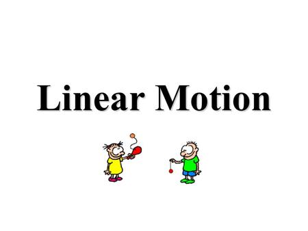 Linear Motion. All Motion is Relative This means when we describe motion we do it relative to somethingThis means when we describe motion we do it relative.